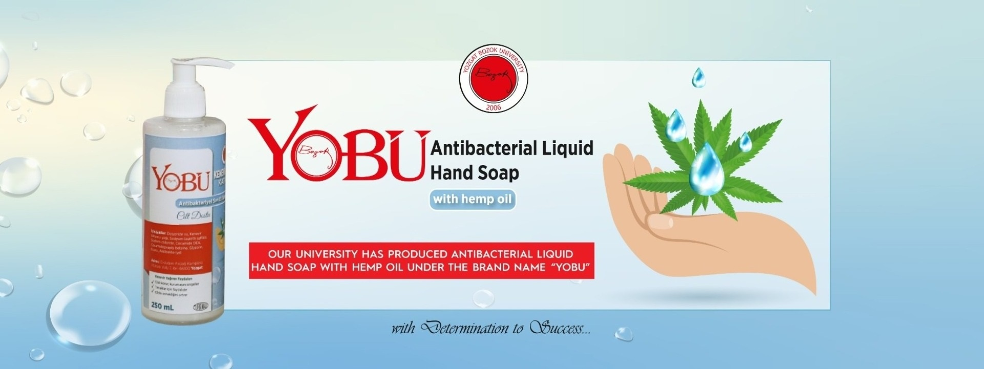 OUR UNIVERSITY HAS PRODUCED  ANTI-BACTERIAL LIQUID SOAP WITH HEMP OIL UNDER THE BRAND NAME ''YOBÜ''